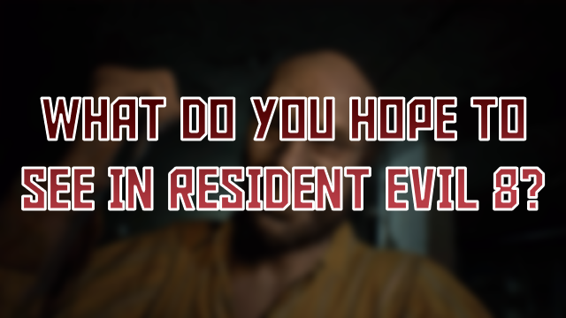 What Do You Hope To See In Resident Evil 8 Tell Gr Gamerevolution