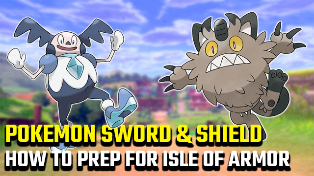 How to prepare for Pokemon Sword and Shield Isle of Armor DLC