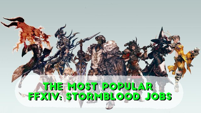 The Most Popular FFXIV: Stormblood Jobs